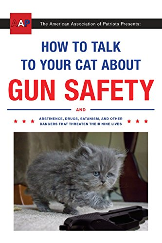 How to Talk to Your Cat About Gun Safety: And Abstinence,